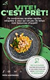 Vite! C'est prêt!: De nombreuses recettes rapides, adaptées à ceux qui ont peu de temps mais beaucoup d'appétit