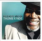 Songtexte von Big Daddy Wilson - Thumb a Ride