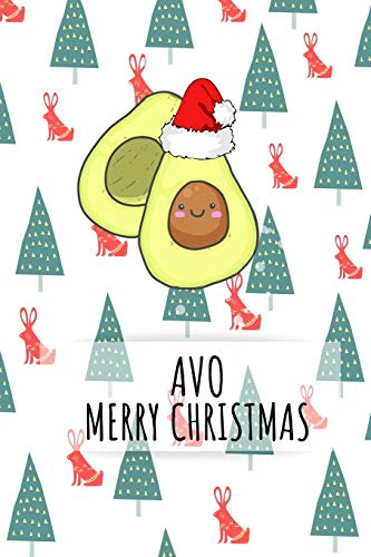 Avo Merry Christmas: Funny Avocado Notebook Journal For Avocado Lovers For Writing And Sketching Great Idea For Birthday or Christmas Gift 6x9