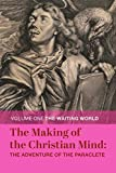 The Making of the Christian Mind: The Adventure of the Paraclete: Volume I: The Waiting World (Volume 1)