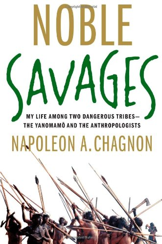 Image of Noble Savages: My Life Among Two Dangerous Tribes -- the Yanomamo and the Anthropologists
