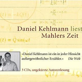 Mahlers Zeit                   Autor:                                                                                                                                 Daniel Kehlmann                               Sprecher:                                                                                                                                 Daniel Kehlmann                      Spieldauer: 3 Std. und 48 Min.     31 Bewertungen     Gesamt 2,9