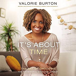 It's About Time     The Art of Choosing the Meaningful over the Urgent              By:                                                                                                                                 Valorie Burton                               Narrated by:                                                                                                                                 Valorie Burton                      Length: 6 hrs and 36 mins     Not rated yet     Overall 0.0
