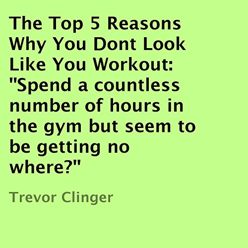 The Top 5 Reasons Why You Don't Look Like You Workout audiobook cover art