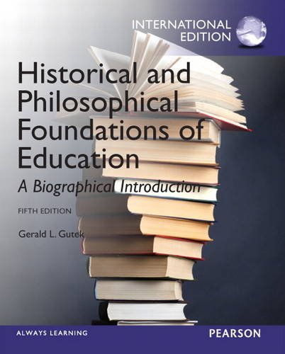Compare Textbook Prices for Historical and Philosophical Foundations of Education: A Biographical Introduction International ed of 5th revised ed Edition ISBN 9780133248913 by Gerald L. Gutek