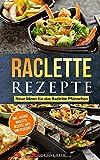 Raclette Rezepte Neue Ideen für das Raclette Pfännchen: inkl. vegane Raclette Rezepte, Dips und...