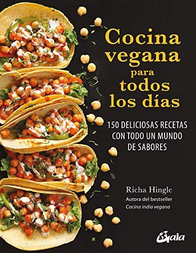 Cocina vegana para todos los dias. 150 deliciosas recetas con todo un mundo de sabores (Nutrición y salud)