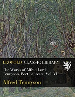 The Works of Alfred Lord Tennyson, Poet Laureate, Vol. VII