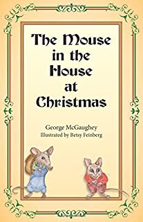 The Mouse in the House at Christmas: Once upon a time, long, long ago, in a far-off city, there lived a family of mice. by George McGaughey (2015-07-15)