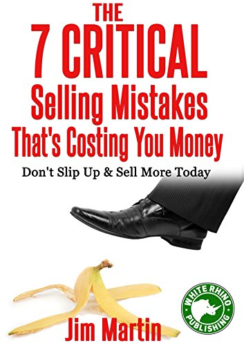 The 7 CRITICAL Selling Mistakes That\'s Costing You Money: Don\'t Slip Up and Sell More Today (The Direct Sales Process Book 1) (English Edition)