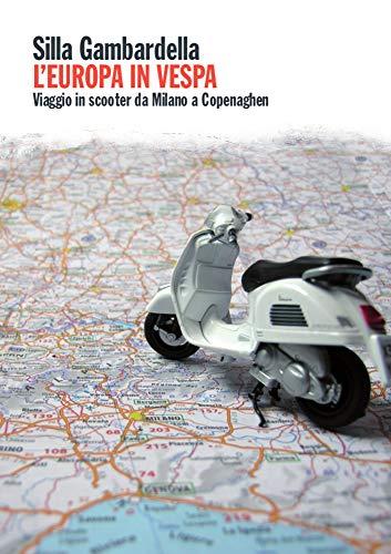 L'Europa in Vespa: Viaggio in scooter da Milano a Copenaghen (e ritorno) (Italian Edition)