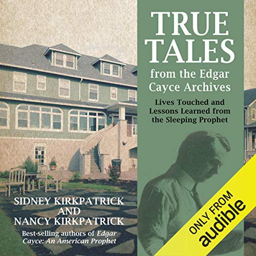 True Tales from the Edgar Cayce Archives Audiobook By Sidney Kirkpatrick, Nancy Kirkpatrick cover art