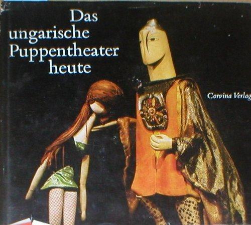Das ungarische Puppentheater heute. Mit Beiträgen von Laszlo Halasz, Peter Molnar Gal, György Kroo und Dezsö Szilagyi.