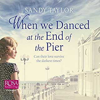 When We Danced at the End of the Pier     Brighton Girls Trilogy, Book 1              By:                                                                                                                                 Sandy Taylor                               Narrated by:                                                                                                                                 Rebecca Courtney                      Length: 10 hrs and 2 mins     23 ratings     Overall 4.3