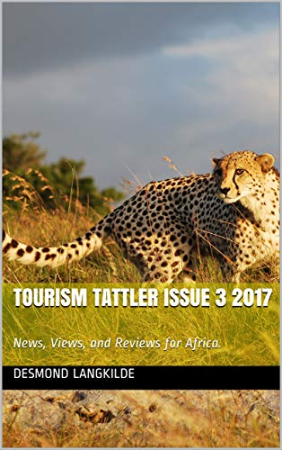 Tourism Tattler ISSUE 3 2017: News, Views, and Reviews for Africa. (English Edition)