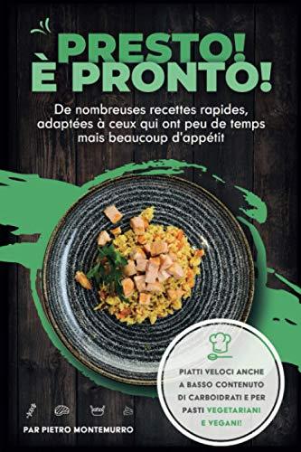 Presto! È pronto!: Tante ricette rapide, adatte a chi ha poco tempo e molta fame