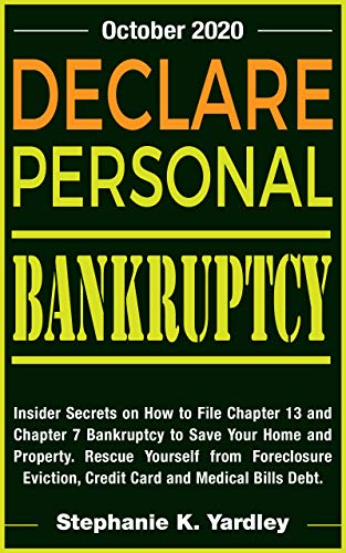 Declare Personal Bankruptcy (Oct. 2020 ) : Insider Secrets on How to File Chapter 7 and Chapter 13 Bankruptcy to save your Property. Rescue yourself from Credit Card debt, Medical Bills and Eviction.