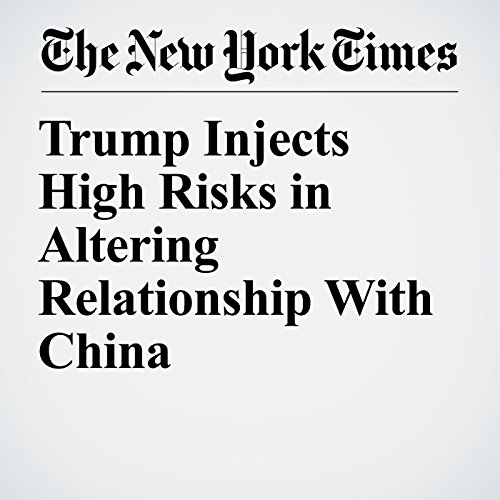 Trump Injects High Risks in Altering Relationship With China copertina