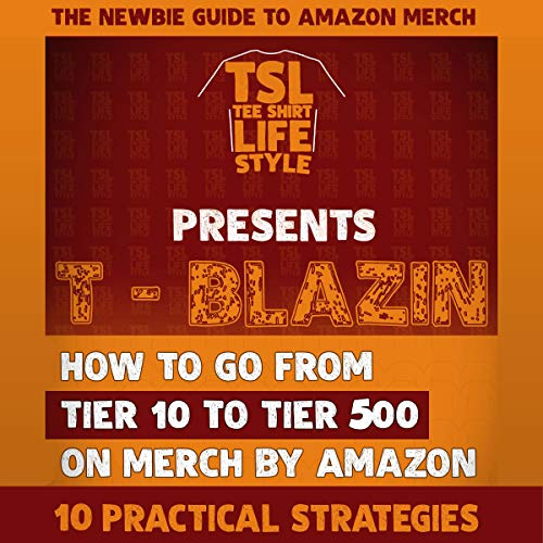 T-Blazin: How to Go from Tier 10 to Tier 500 on Merch by Amazon audiobook cover art
