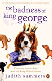 Badness Of King George,The: Fostering The Rescue Dogs With The King Of The Canines