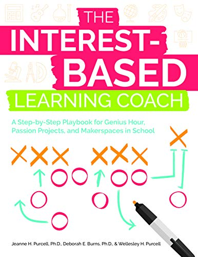Compare Textbook Prices for The Interest-Based Learning Coach: A Step-by-Step Playbook for Genius Hour, Passion Projects, and Makerspaces in School  ISBN 9781646320196 by Purcell, Jeanne,Burns, Deborah,Purcell, Wellesley