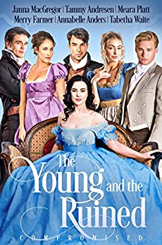 The Young and the Ruined: Compromised by [Annabelle  Anders, Janna  MacGregor, Meara Platt, Tammy Andresen, Merry Farmer, Tabetha Waite]