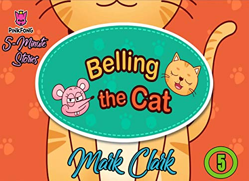 Pinkfong 5 Minute Stories: Vol 5 - Belling The Cat - Great 5-Minute Fairy Tale And Bedtime Story Picture Book For Kids, Boys, Girls, Children Of All Age (English Edition)