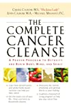 The Complete Cancer Cleanse: A Proven Program to Detoxify and Renew Body, Mind