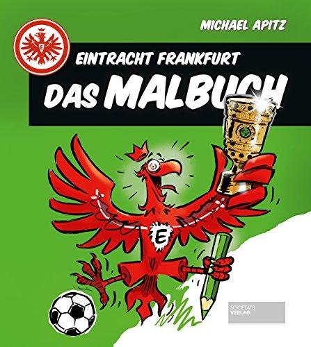 Eintracht Frankfurt - Das Malbuch. Ausmalen für kleine und große Fußball-Fans. Emotionale Momente der SGE-Geschichte farbig gestalten.