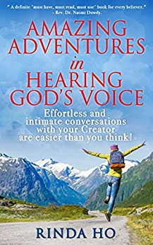 Amazing adventures in hearing God's voice: Effortless and intimate conversations with your Creator are easier than you think! by [Rinda Ho]