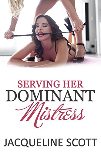 Serving Her Dominant Mistress: a lesbian spanking novella