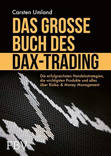 Das große Buch des DAX-Trading: Die erfolgreichsten Handelsstrategien, die wichtigsten Produkte und alles über Risiko- & Money Management