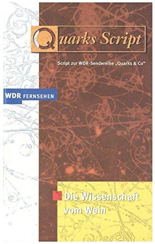 """Quarks Script. Script zur WDR-Sendereihe \""""Quarks & Co\"""": Die Wissenschaft vom Wein"""