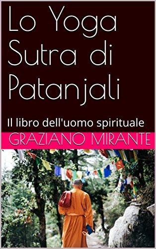 Lo Yoga Sutra di Patanjali: Il libro dell\'uomo spirituale