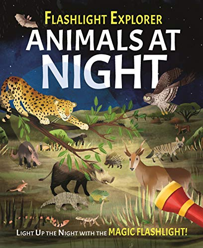 Flashlight Explorers: Animals at Night: 5 Wild Scenes to Discover with the Press-Out Flashlight: 1
