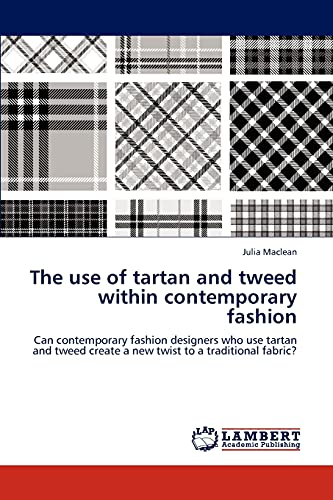 The use of tartan and tweed within contemporary fashion: Can contemporary fashion designers who use tartan and tweed create a new twist to a traditional fabric?