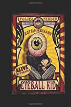 Eyeball Kid: The Extraordinary Sideshow Poster Notebook, Journal for Writing, Size 6