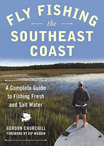 Fly Fishing the Southeast Coast: A Complete Guide to Fishing Fresh and Salt Water (English Edition)