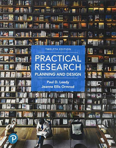 Compare Textbook Prices for Practical Research: Planning and Design 12 Edition ISBN 9780134775654 by Leedy, Paul,Ormrod, Jeanne