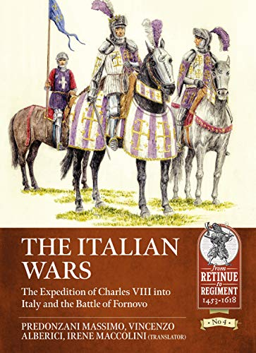 The Italian Wars: The Expedition of Charles VIII into Italy and the Battle of Fornovo