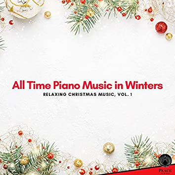 All Time Piano Music In Winters - Relaxing Christmas Music, Vol. 1