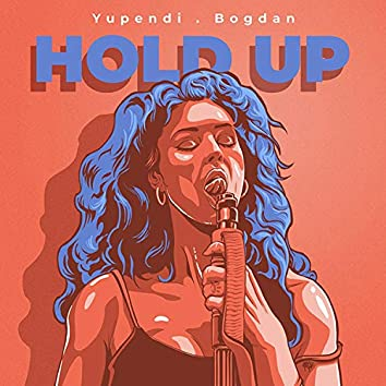 Hold Up (feat. Bogdan)