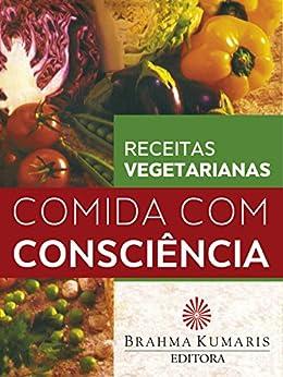 Comida com consciência: Receitas vegetarianas (Portuguese Edition) by [Maria José Maciel de Lemos, Raquel de Souza Rohden, Waldete Rodrigues Bazzo, Cleonice Barbosa, Katia Roel]