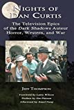 Nights of Dan Curtis: The Television Epics of the Dark Shadows Auteur:   Horror, Western, and War