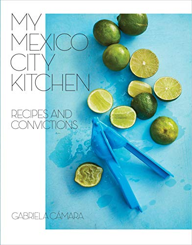 My Mexico City Kitchen: Recipes and Convictions [A Cookbook] (English Edition)
