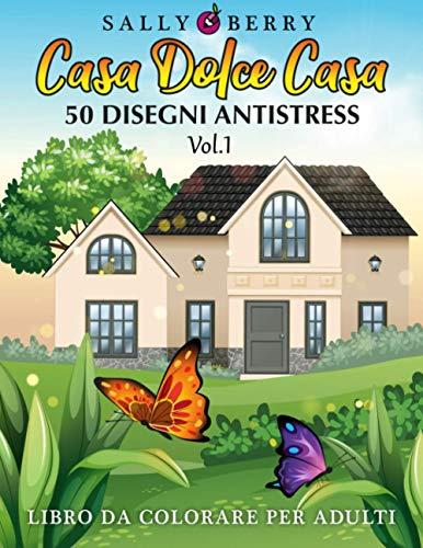 Libro da Colorare per Adulti: Casa Dolce Casa, atmosfera rilassante e accogliente. 50 Disegni Antistress da colorare con teneri gattini, dolci succulenti, oggetti quotidiani (Volume 1)