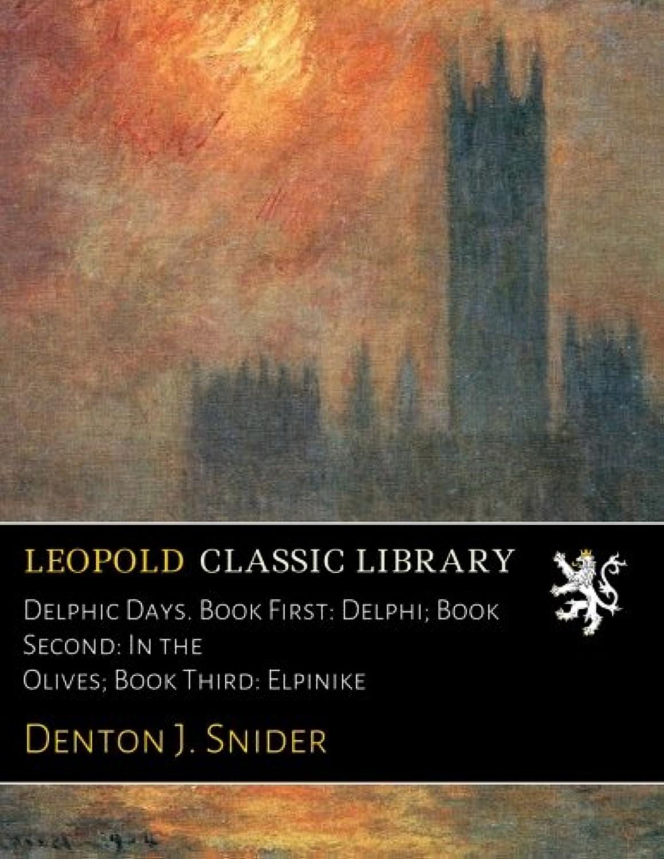 ただサーマル腕Delphic Days. Book First: Delphi; Book Second: In the Olives; Book Third: Elpinike