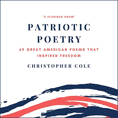 Patriotic Poetry: 69 Great American Poems That Inspired Freedom audiobook cover art