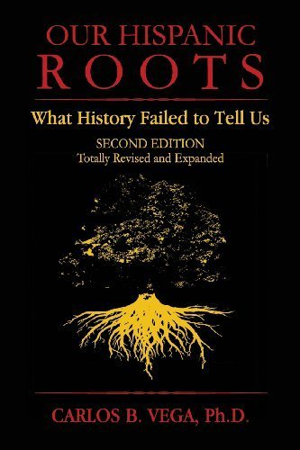 Our Hispanic Roots: What History Failed to Tell Us. Second Edition Revised edition by Vega, Carlos B. (2013) Paperback