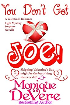 You Don't Get Joe!: A Valentine's Romance Light Mystery Suspense by [Monique DeVere]